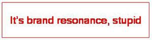 Its_brand_resonance_stupid_1